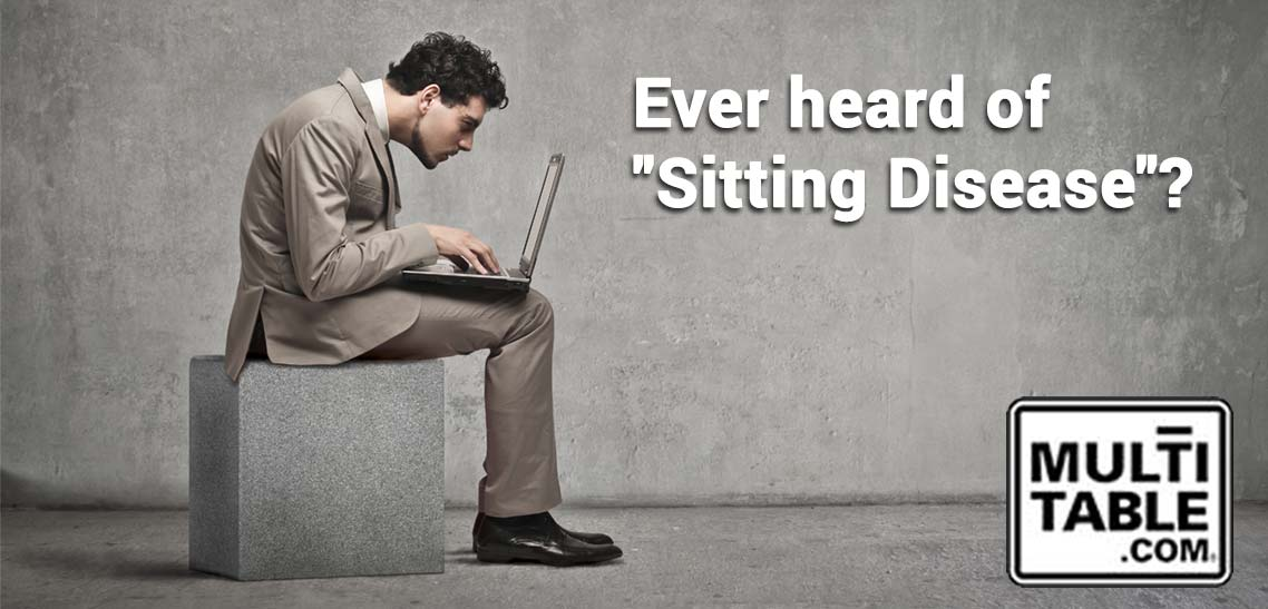 Sitting Disease And Standing Desk Cure MultiTable