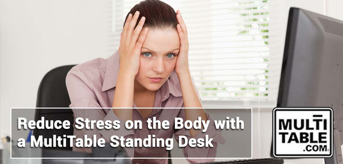 Reduce Stress On The Body With A Standing Desk MultiTable