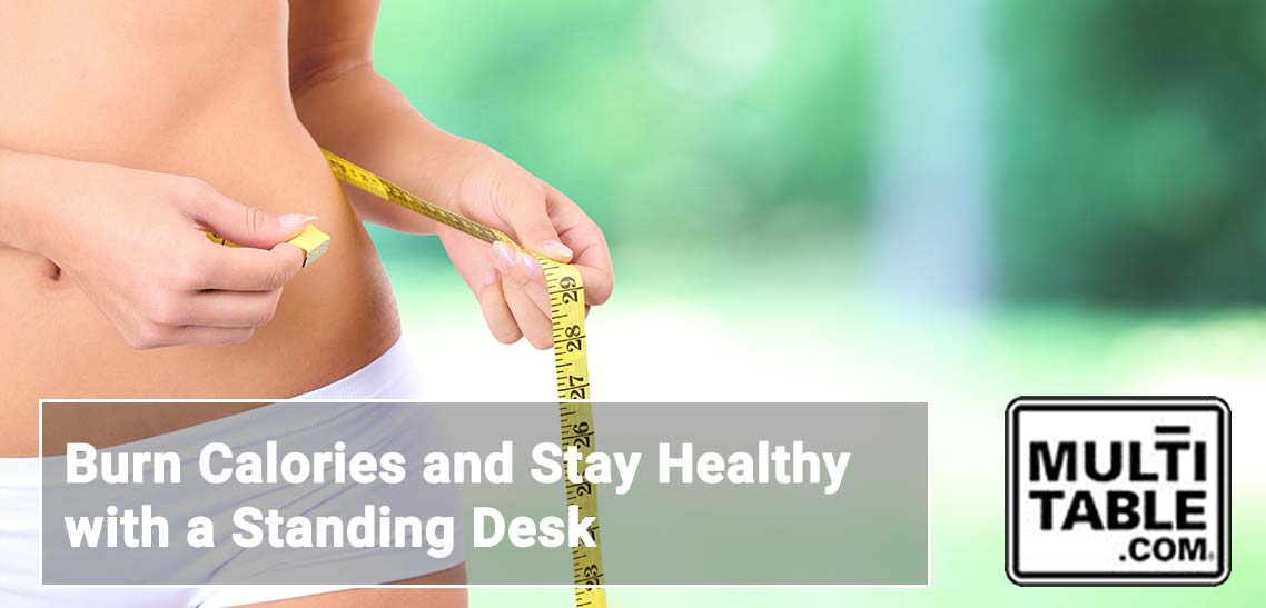 Burn Calories And Stay Healthy With A Standing Desk MultiTable