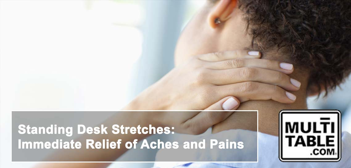 Standing Desk Stretches Immediate Relief Of Aches And Pains MultiTable