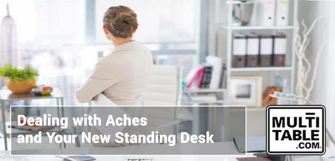 Dealing With Aches And Your New Standing Desk MultiTable