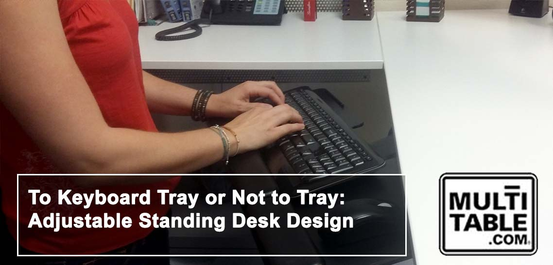 To Keyboard Tray Or Not To Tray Adjustable Standing Desk Design MultiTable